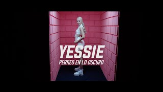 Yessie - PERREO EN LO OBSCURO (Official Music Video)