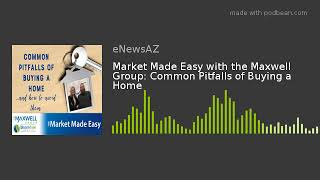Market Made Easy with the Maxwell Group: Common Pitfalls of Buying a Home