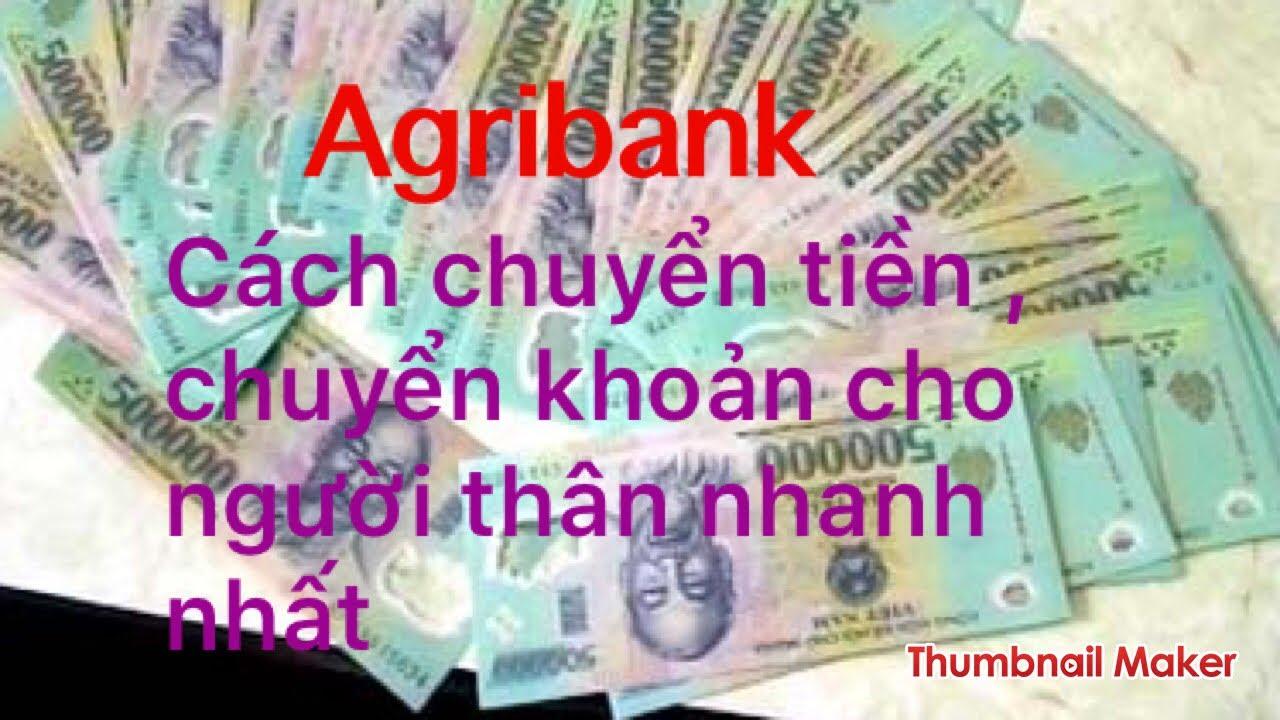 Agribank : cách chuyển tiền | chuyển khoản cho người thân nhanh nhất