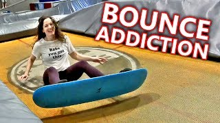 I HAVE A BOUNCE ADDICTION!!!
