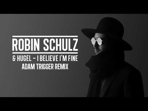 ROBIN SCHULZ & HUGEL – I BELIEVE I'M FINE [ADAM TRIGGER REMIX] (OFFICIAL AUDIO)