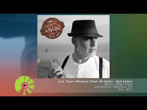 (2017) Luis 'Papo' Marquez (Feat Ed Calle) - Qué Bolero
