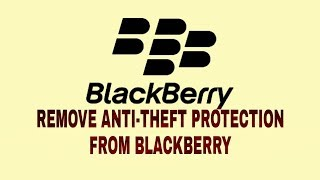 Bypass Anti Theft protection on blackberry by GSM SOUTH AFRICA