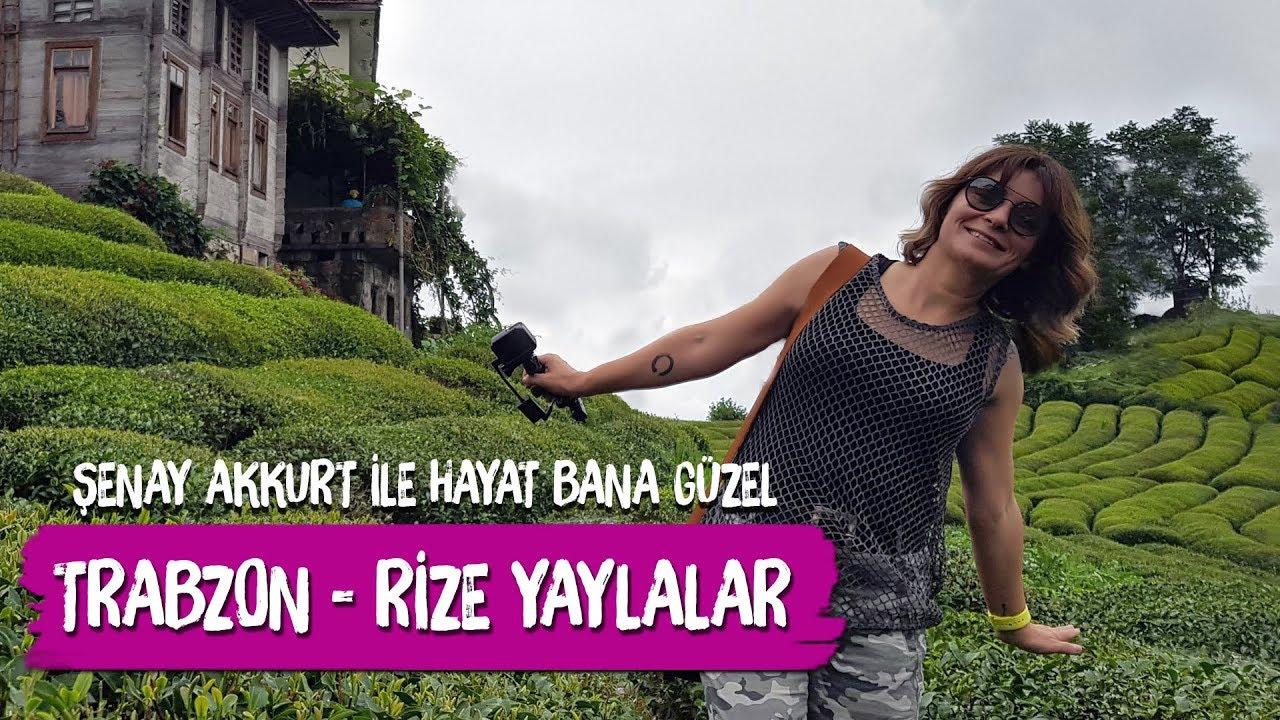 Trabzon - Rize Yaylalar Şenay Akkurt ile Hayat Bana Güzel (Gito, Pokut, Ayder, Çeçeva, Çamlıhemşin)