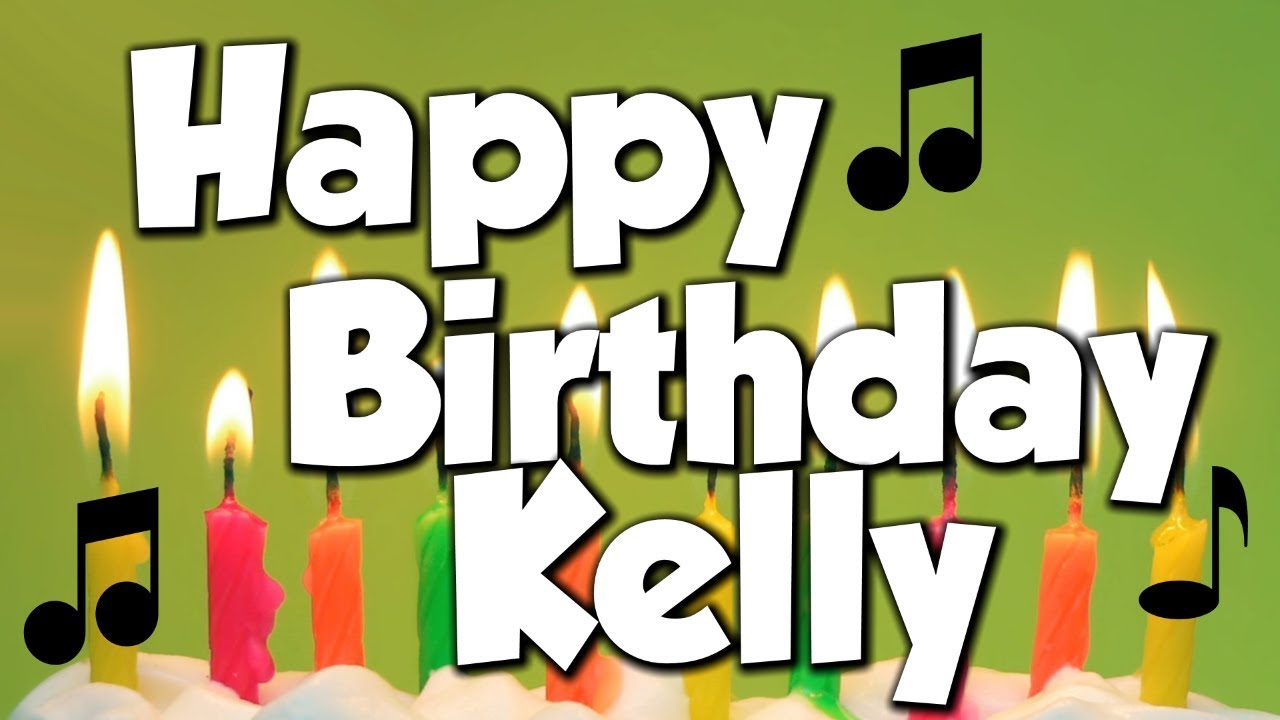 Happy Birthday Kelly A Happy Birthday Song Youtube