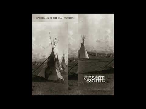 Absent Sound - Gathering Of The Clan Mothers (Full Album)