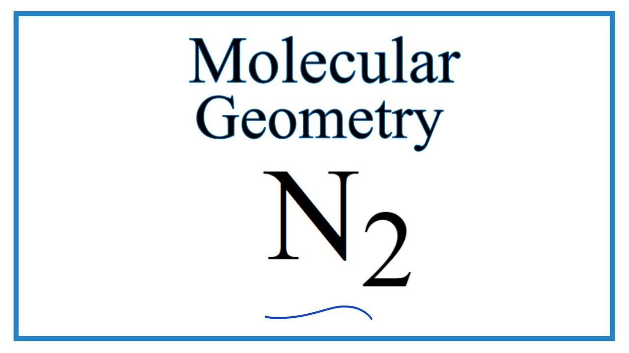 N2 Nitrogen Gas Molecular Geometry And Bond Angles Youtube