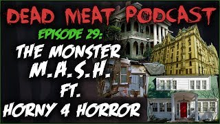 The Monster M.A.S.H. ft. Horny 4 Horror (Dead Meat Podcast #29)