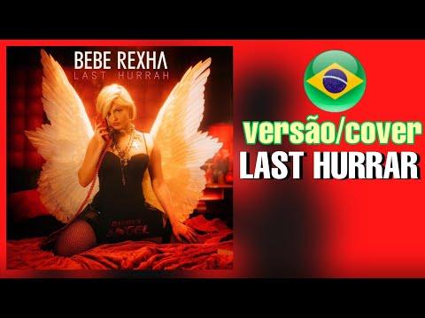 Bebe Rexha - Last Hurrah COVER TraduçãoVersão em Português BONJUH