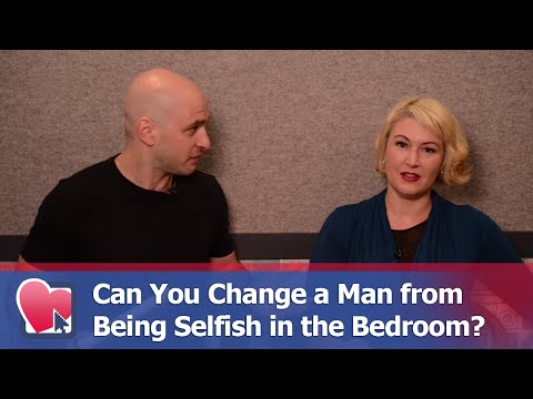 Can You Change A Man From Being Selfish In The Bedroom? - By Mike Fiore & Nora Blake