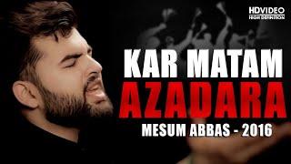 KAR MATAM AZADARA (Punjabi) | MESUM ABBAS 2016 (Video)