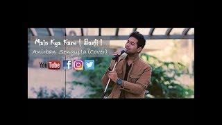 Main Kya Karoon - Barfi! | Anirban Sengupta | Cover