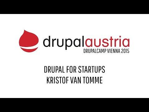 DrupalCamp Vienna 2015 - Drupal For Startups By Kristof Van Tomme