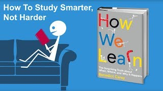 How To Study Smarter, Not Harder - From How We Learn by Benedict Carey thumbnail