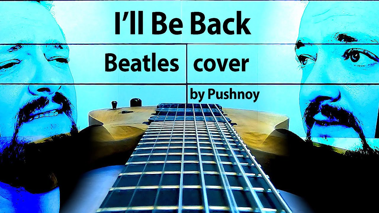 I'll Be Back (Beatles) 🤟😬 COVER 🎸 by Pushnoy