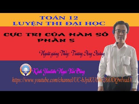 Toán 12 - Cực trị của hàm số (Phần 5) - Luyện thi Đại học   THCS và THPT Ngọc Viễn Đông