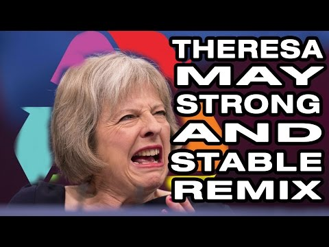 Theresa May Remix | Strong and Stable