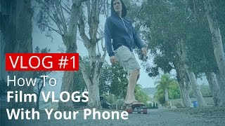 How To Film Vlogs With Your Phone and