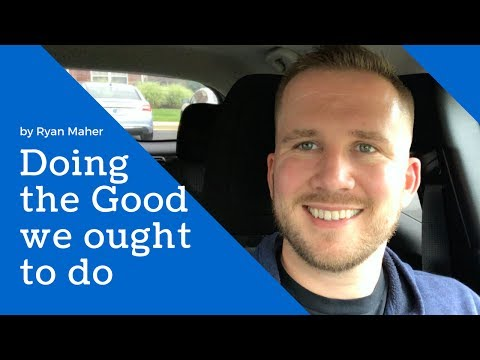 Doing the Good we ought to do - James 4:17 - Ryan Maher