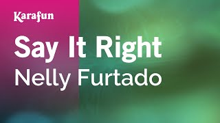 Karaoke Say It Right - Nelly Furtado *