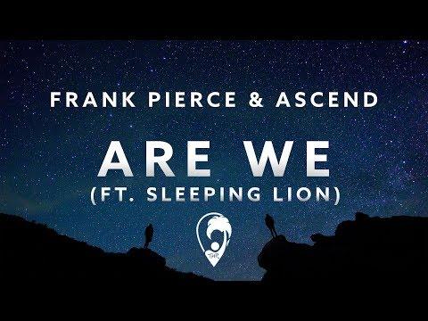 Frank Pierce & Ascend - Are We Ft. Sleeping Lion (Original Mix)