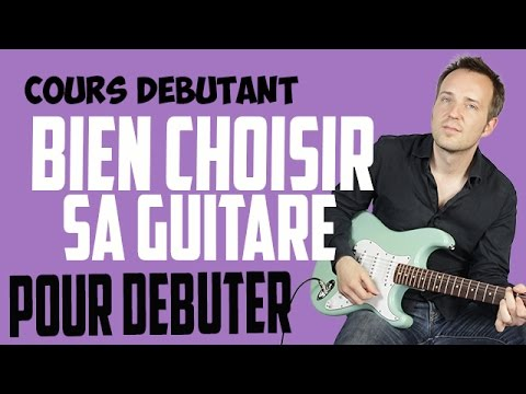 Comment bien choisir sa guitare pour d butant youtube - Bien choisir sa centrale vapeur ...