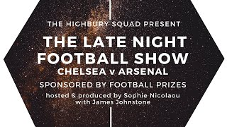 THE LATE NIGHT FOOTBALL SHOW | CHELSEA v ARSENAL | PREMIER LEAGUE