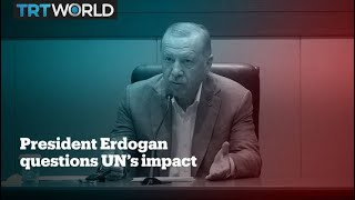 The UN hasn't solved the world's conflicts - Turkey's President Erdogan