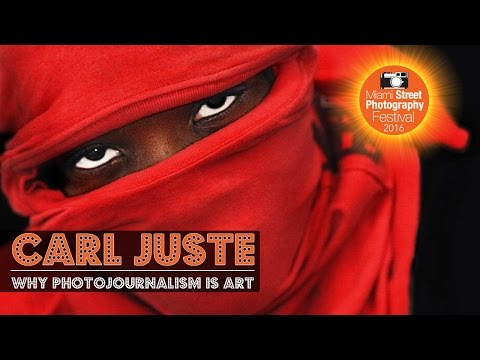 Carl Juste - Why Photojournalism is Art