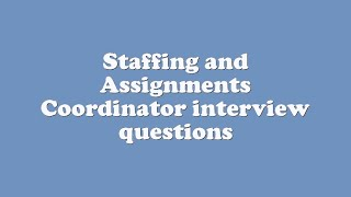 Staffing and Assignments Coordinator interview questions