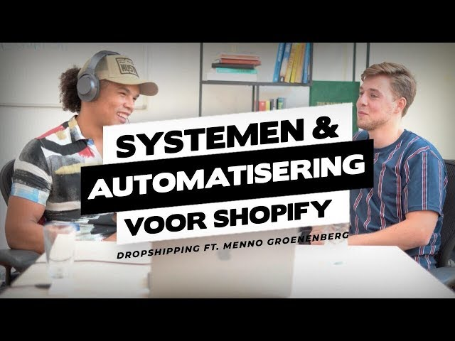 SYSTEMEN EN AUTOMATISERING VOOR SHOPIFY DROPSHIPPING ft. Menno Groenenberg