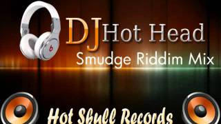 DJ Hot Head - Smudge Riddim Mix - November 2011
