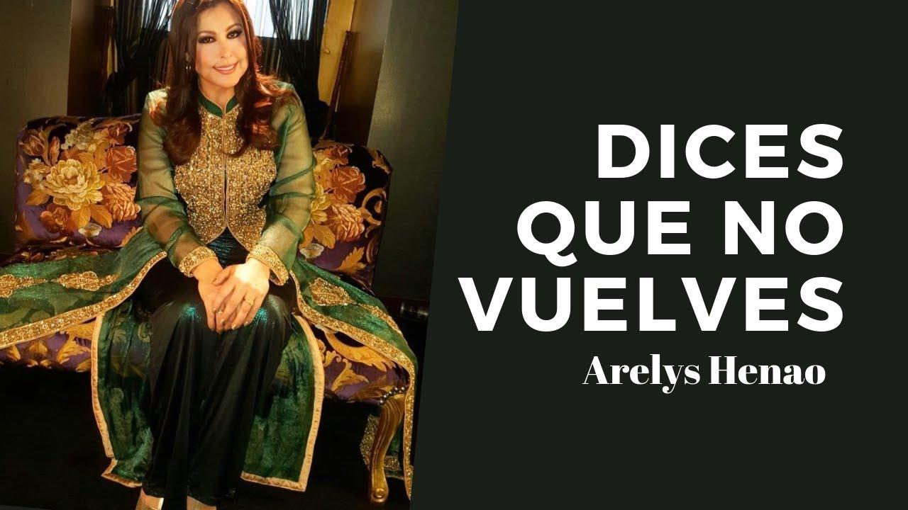 DICES QUE NO VUELVES - ARELYS HENAO (LETRA)