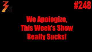 Ep. 248 This Week's Show Really Sucks!