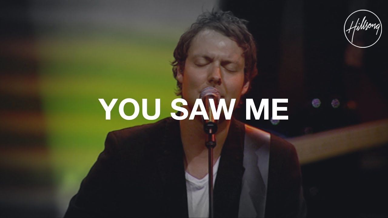 You Saw Me Chords & Lyrics - Hillsong Worship