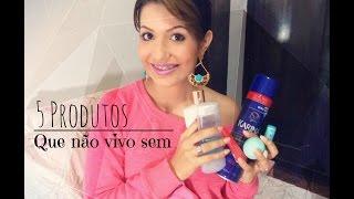 5 produtos que não vivo sem - Por Camila Lima