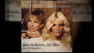 BARBRA STREISAND (with KIM CARNES) make no mistake, he