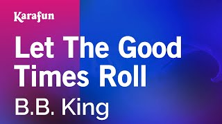Karaoke Let The Good Times Roll - B.B. King *