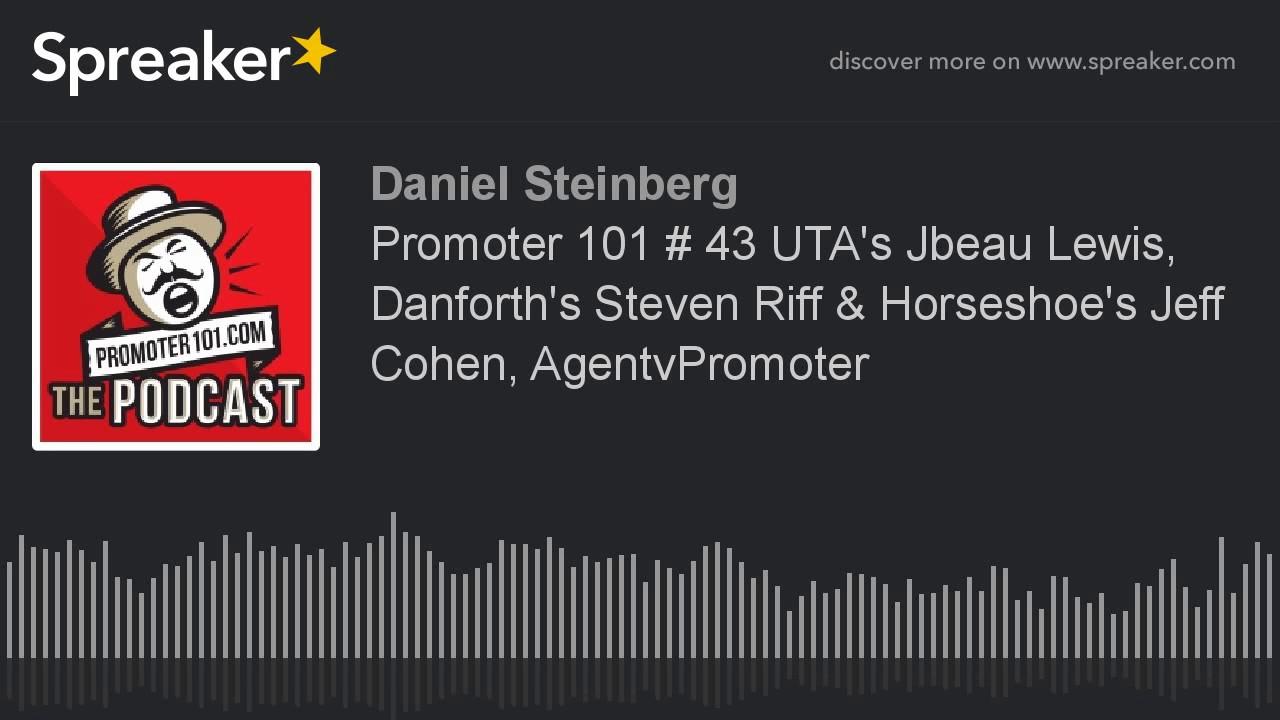 Promoter 101 # 43 UTA's Jbeau Lewis, Danforth's Steven Riff ...