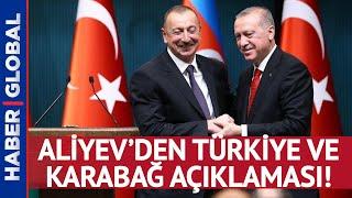 İlham Aliyev'den Türkiye ve Karabağ Açıklaması