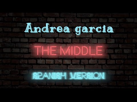 Zedd, Maren Morris, Grey -  The Middle (Spanish version) - Cover en Español (Lyrics)