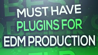 Must have plugins for EDM Production 2017 (FL Studio, Ableton, Logic..)