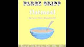 Oatmeal (In Your Face Cholesterol) - Parry Gripp