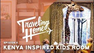 Ep.4: Traveling Home   A Kenya Inspired Kids Room