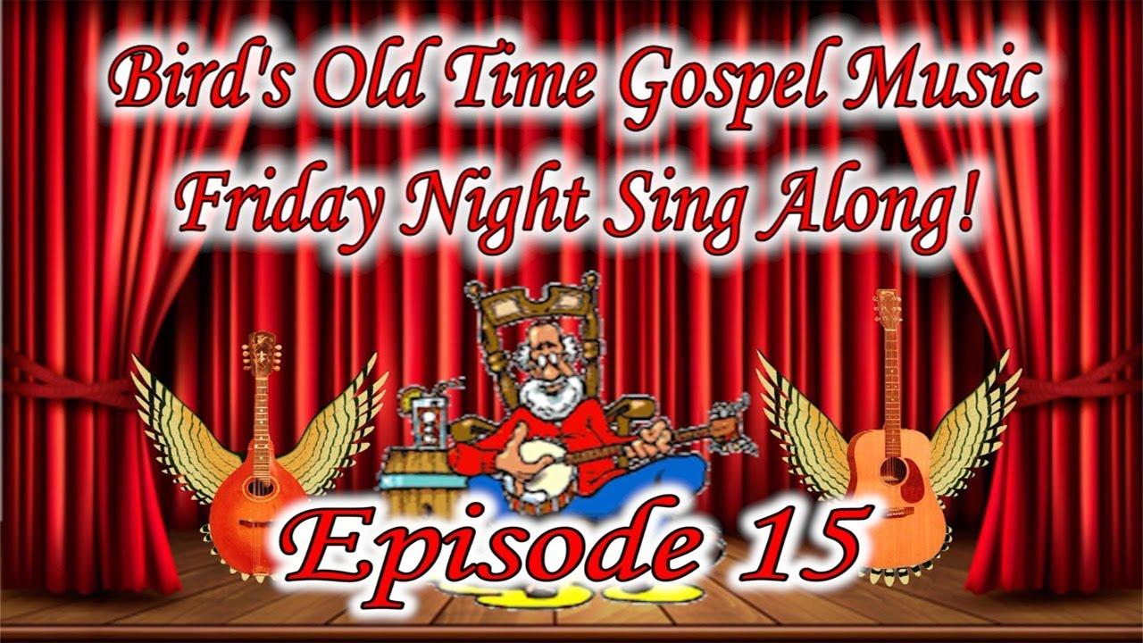 Bird S Old Time Gospel Music Friday Night Sing Along Episode 15 Youtube