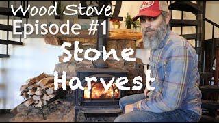 WOOD STOVE Episode #1: Stone Harvest