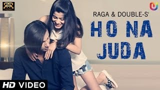 D18 | Ho Na Juda - Raga & Double S | Raftaar Records | Hindi Sad Romantic New Songs 2014