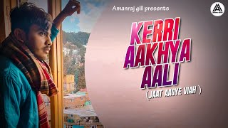 Kerri Aakhya Aali Jaat Aagye Viah Amanraj Gill Free MP3 Song Download 320 Kbps