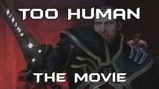 Too Human - The Movie