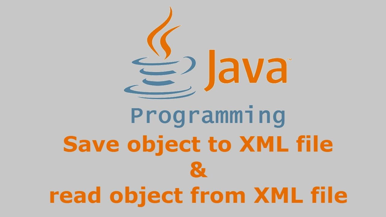 Java Tutorial - Save object to XML file & read object from XML file